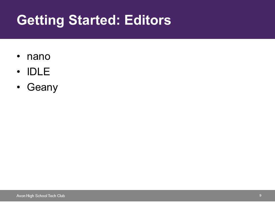 9 Avon High School Tech Club Getting Started: Editors nano IDLE Geany