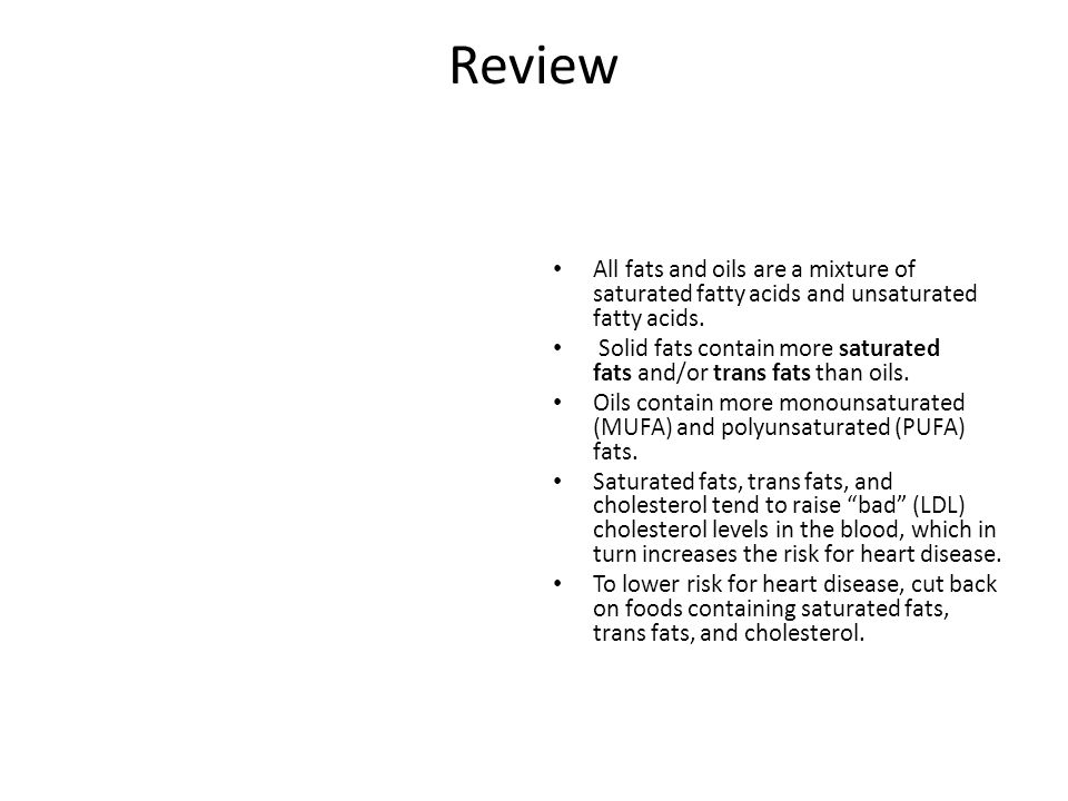 Review All fats and oils are a mixture of saturated fatty acids and unsaturated fatty acids.