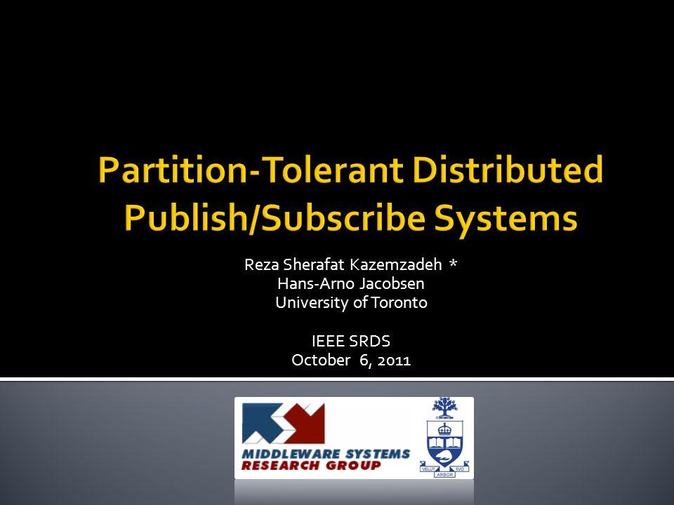 Reza Sherafat Kazemzadeh * Hans-Arno Jacobsen University of Toronto IEEE SRDS October 6, 2011