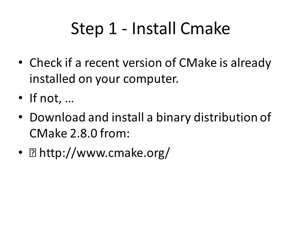 Step 1 - Install Cmake Check if a recent version of CMake is already installed on your computer.