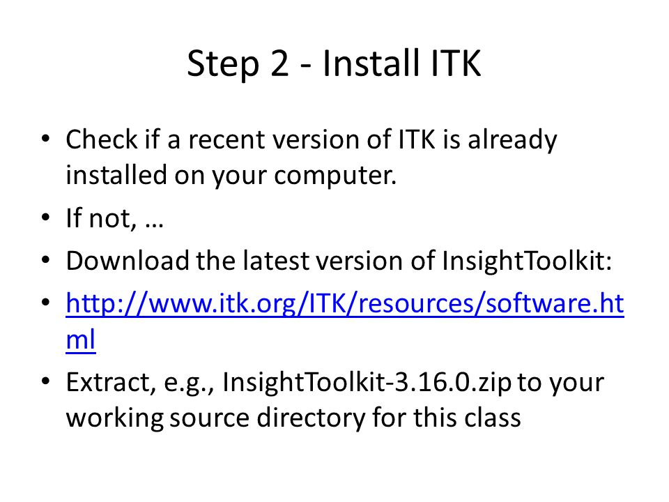Step 2 - Install ITK Check if a recent version of ITK is already installed on your computer.