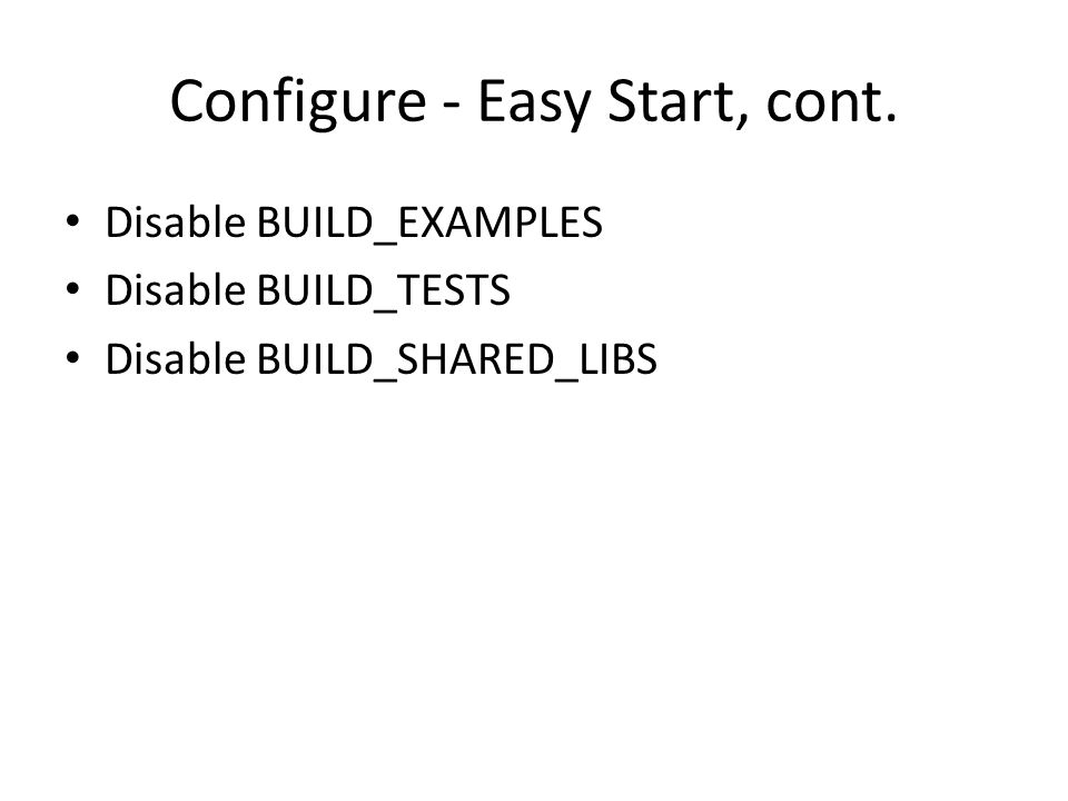 Disable BUILD_EXAMPLES Disable BUILD_TESTS Disable BUILD_SHARED_LIBS