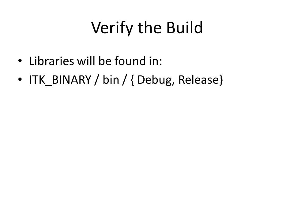 Verify the Build Libraries will be found in: ITK_BINARY / bin / { Debug, Release}