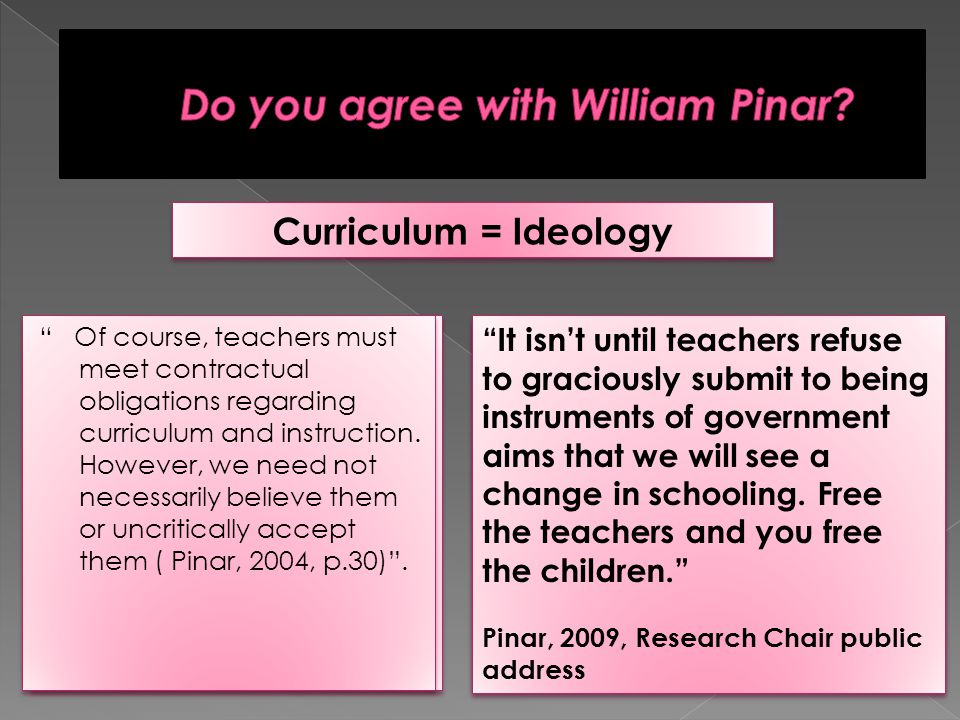 Curriculum ideologies are...beliefs about what schools should teach, for what ends, and for what reasons (Eisner, 1992,p.47).