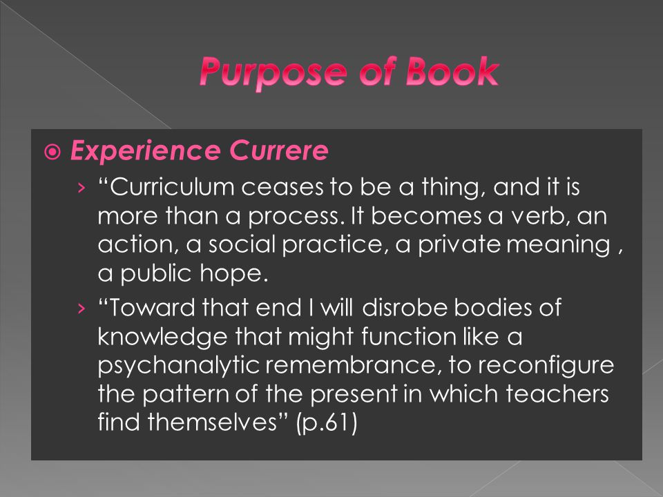  Experience Currere › Curriculum ceases to be a thing, and it is more than a process.