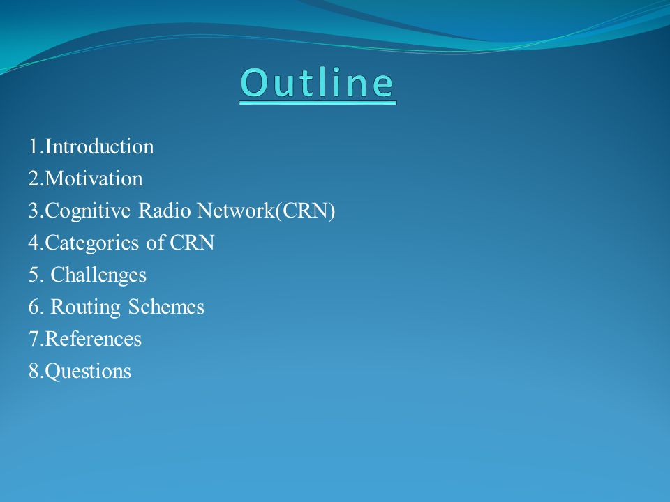 1.Introduction 2.Motivation 3.Cognitive Radio Network(CRN) 4.Categories of CRN 5.