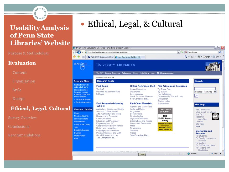 Usability Analysis of Penn State Libraries' Website Purpose & Methodology Evaluation Content Organization Style Design Ethical, Legal, Cultural Survey Overview Conclusions Recommendations Ethical, Legal, & Cultural