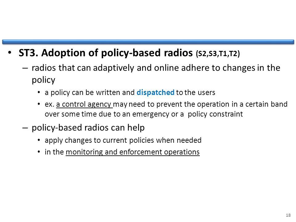 ST3. Adoption of policy-based radios (S2,S3,T1,T2) – radios that can adaptively and online adhere to changes in the policy a policy can be written and