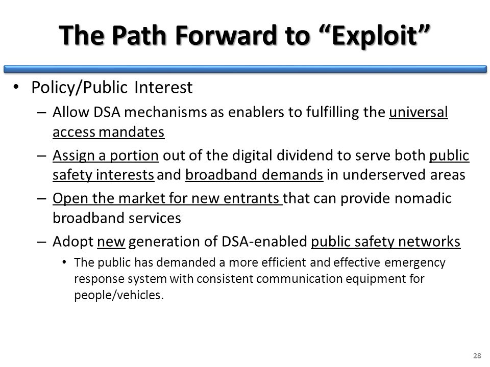 """The Path Forward to """"Exploit"""" Policy/Public Interest – Allow DSA mechanisms as enablers to fulfilling the universal access mandates – Assign a portion"""
