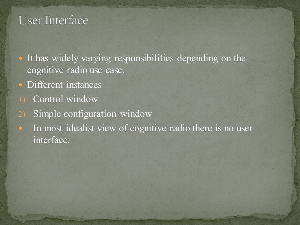 It has widely varying responsibilities depending on the cognitive radio use case.
