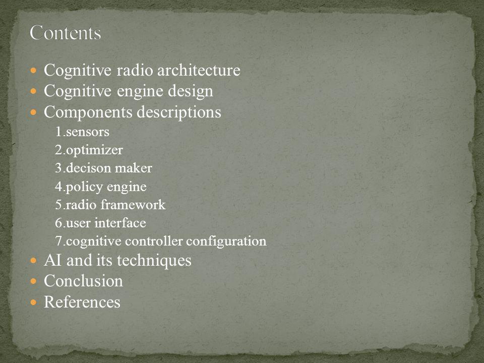 Cognitive radio architecture Cognitive engine design Components descriptions 1.sensors 2.optimizer 3.decison maker 4.policy engine 5.radio framework 6