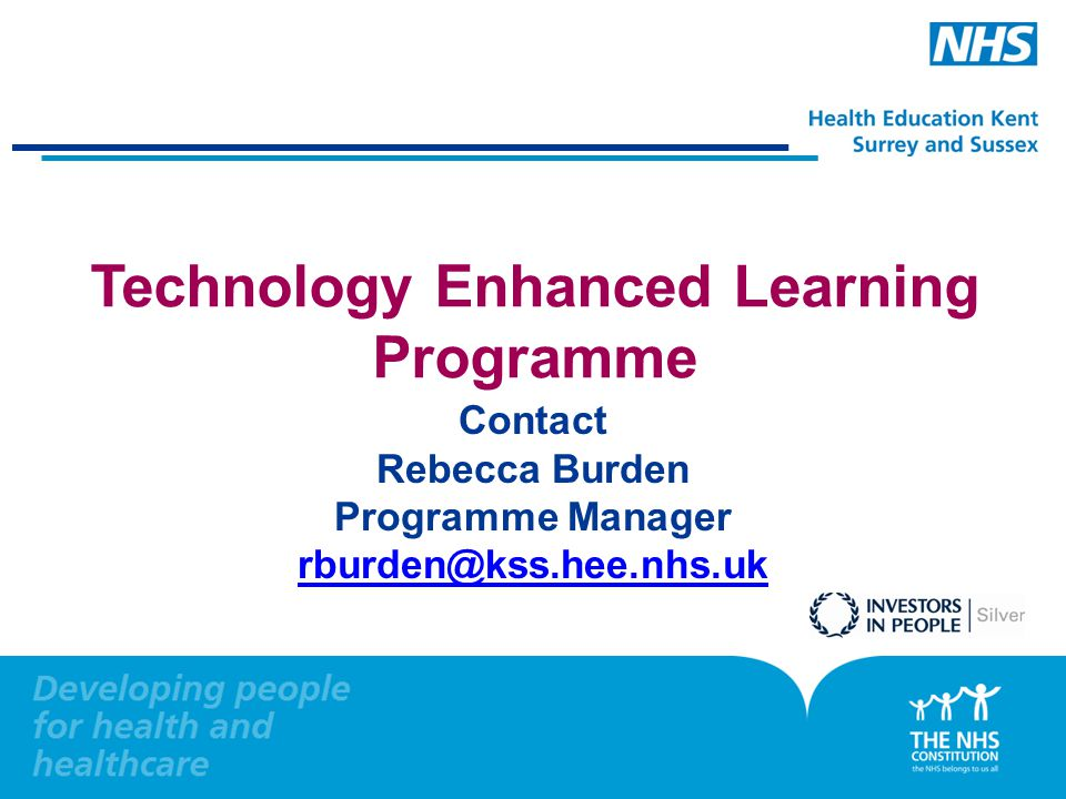 Technology Enhanced Learning Programme Contact Rebecca Burden Programme Manager rburden@kss.hee.nhs.uk