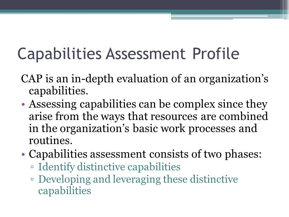 Capabilities Assessment Profile CAP is an in-depth evaluation of an organization's capabilities.