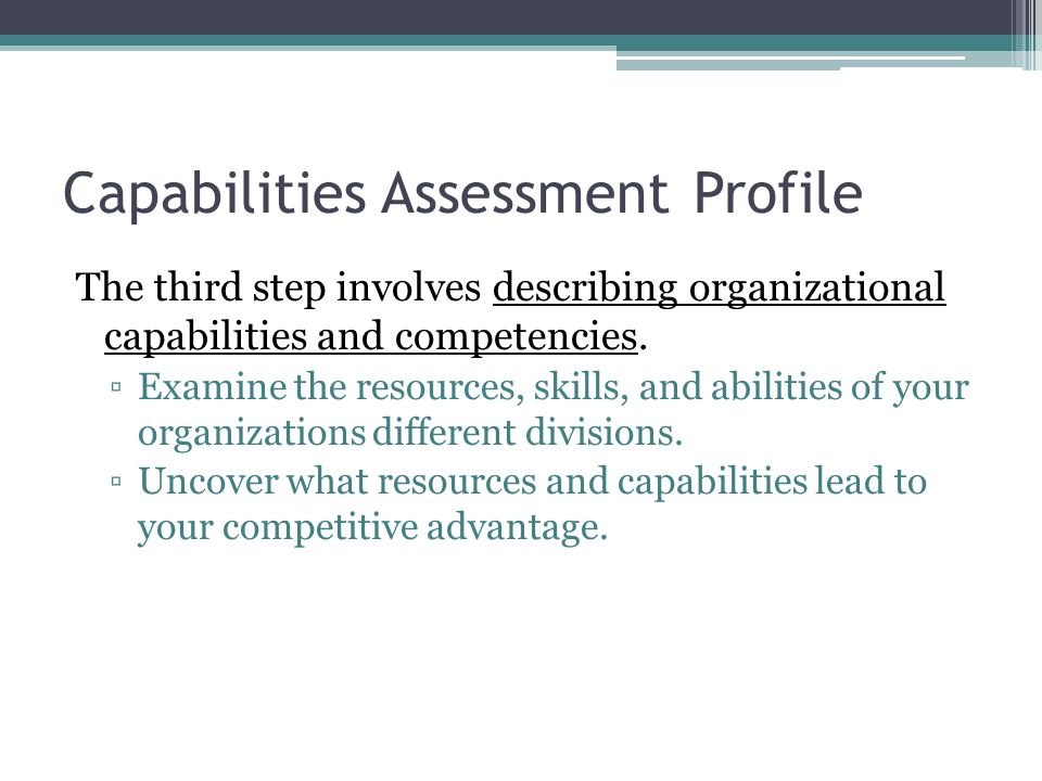 Capabilities Assessment Profile The third step involves describing organizational capabilities and competencies.
