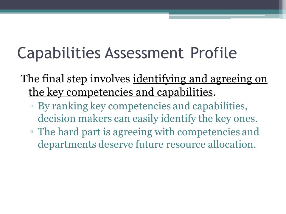Capabilities Assessment Profile The final step involves identifying and agreeing on the key competencies and capabilities.