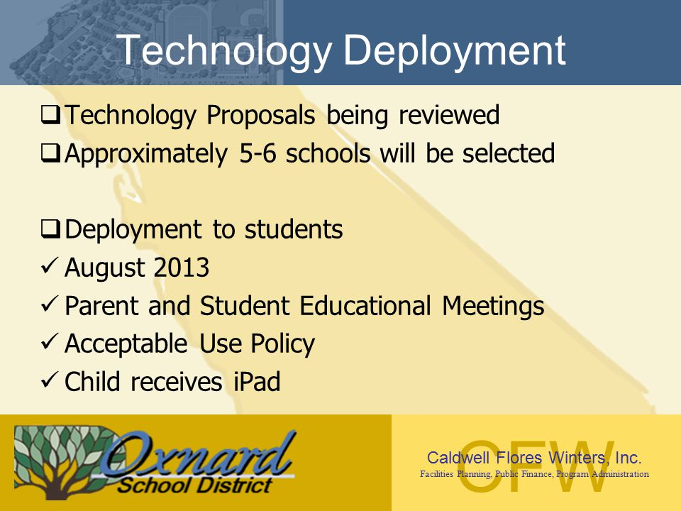 CFW Caldwell Flores Winters, Inc. Facilities Planning, Public Finance, Program Administration Technology Deployment  Technology Proposals being revie