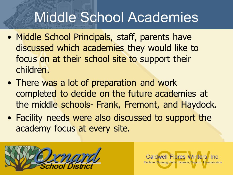 CFW Caldwell Flores Winters, Inc. Facilities Planning, Public Finance, Program Administration Middle School Academies Middle School Principals, staff,