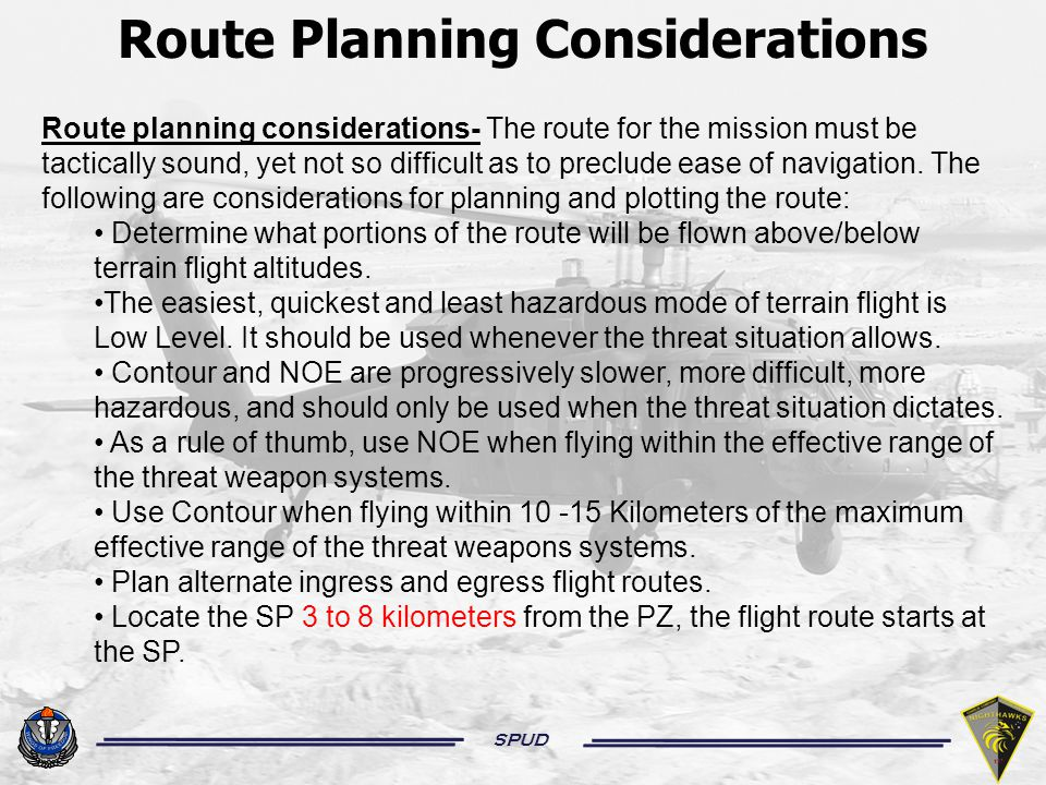 SPUD Route Planning Considerations Route planning considerations- The route for the mission must be tactically sound, yet not so difficult as to preclude ease of navigation.