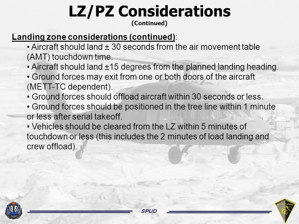 SPUD Landing zone considerations (continued): Aircraft should land ± 30 seconds from the air movement table (AMT) touchdown time.
