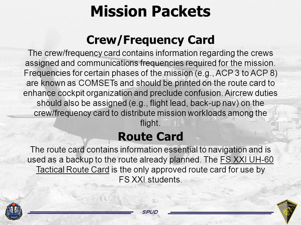 SPUD Mission Packets Route Card The route card contains information essential to navigation and is used as a backup to the route already planned.