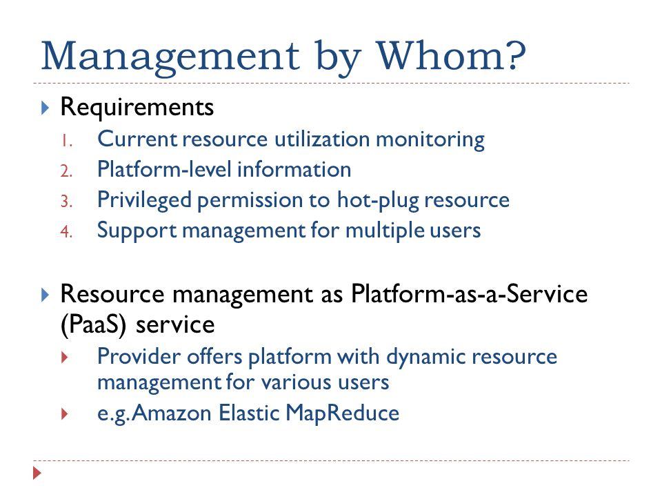 Management by Whom.  Requirements 1. Current resource utilization monitoring 2.
