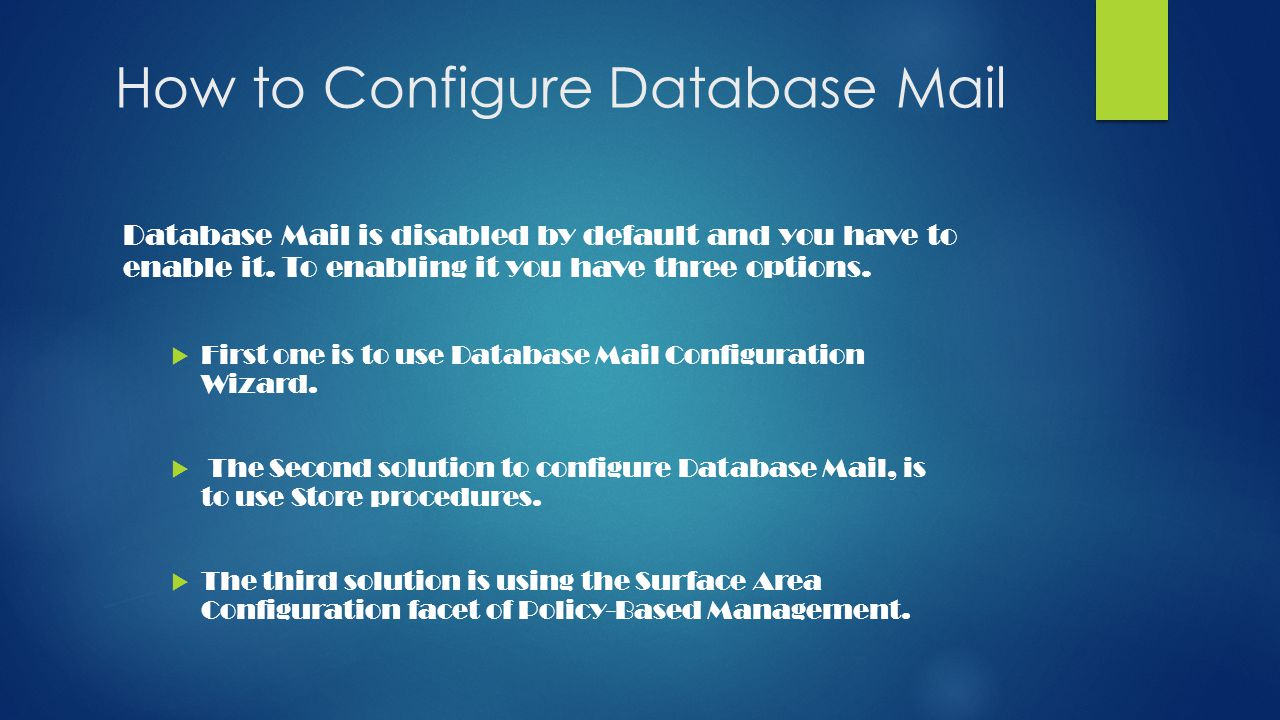 How to Configure Database Mail Database Mail is disabled by default and you have to enable it.