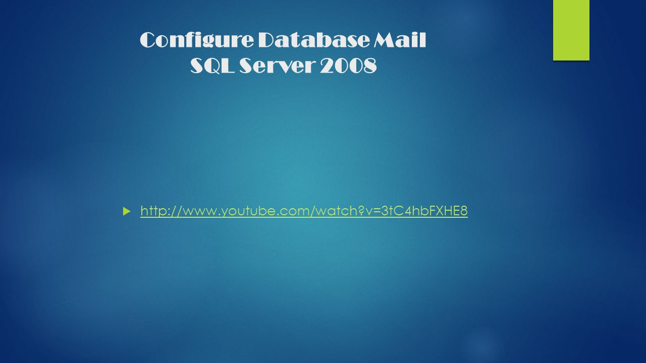 Configure Database Mail SQL Server 2008  http://www.youtube.com/watch v=3tC4hbFXHE8 http://www.youtube.com/watch v=3tC4hbFXHE8