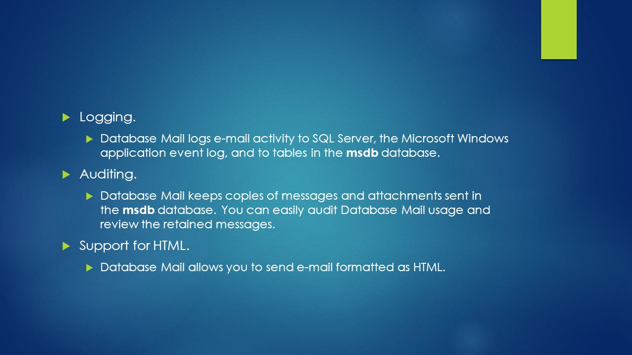  Logging.  Database Mail logs e-mail activity to SQL Server, the Microsoft Windows application event log, and to tables in the msdb database.  Audi