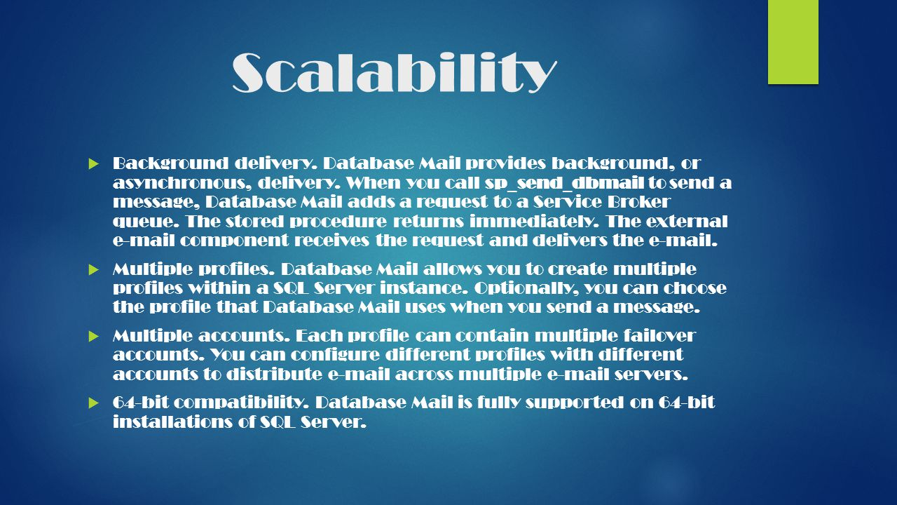 Scalability  Background delivery. Database Mail provides background, or asynchronous, delivery.