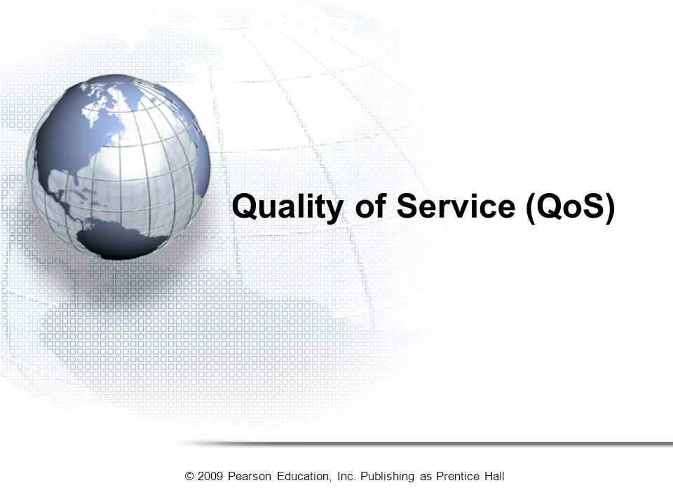 © 2009 Pearson Education, Inc. Publishing as Prentice Hall Quality of Service (QoS)