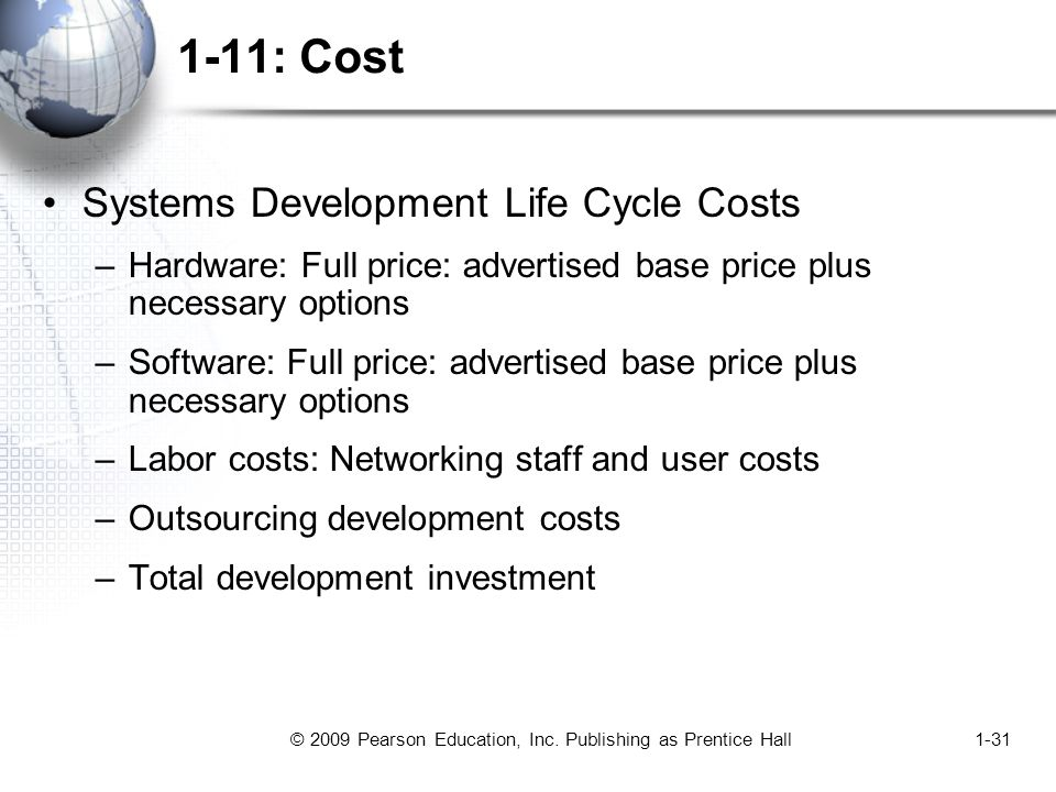 © 2009 Pearson Education, Inc. Publishing as Prentice Hall1-31 1-11: Cost Systems Development Life Cycle Costs –Hardware: Full price: advertised base