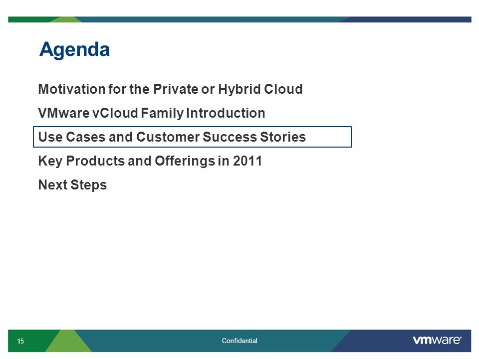15 Confidential Agenda Motivation for the Private or Hybrid Cloud VMware vCloud Family Introduction Use Cases and Customer Success Stories Key Products and Offerings in 2011 Next Steps