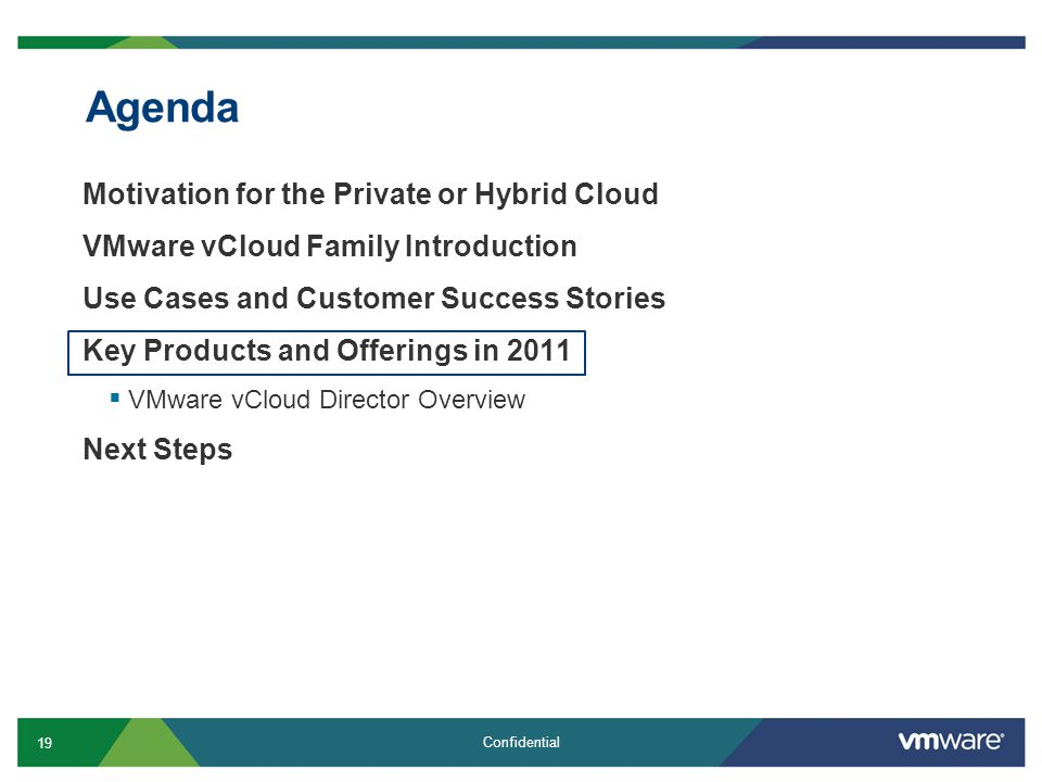 19 Confidential Agenda Motivation for the Private or Hybrid Cloud VMware vCloud Family Introduction Use Cases and Customer Success Stories Key Products and Offerings in 2011  VMware vCloud Director Overview Next Steps