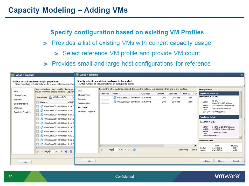 59 Confidential Capacity Modeling – Adding VMs Specify configuration based on existing VM Profiles Provides a list of existing VMs with current capacity usage Select reference VM profile and provide VM count Provides small and large host configurations for reference