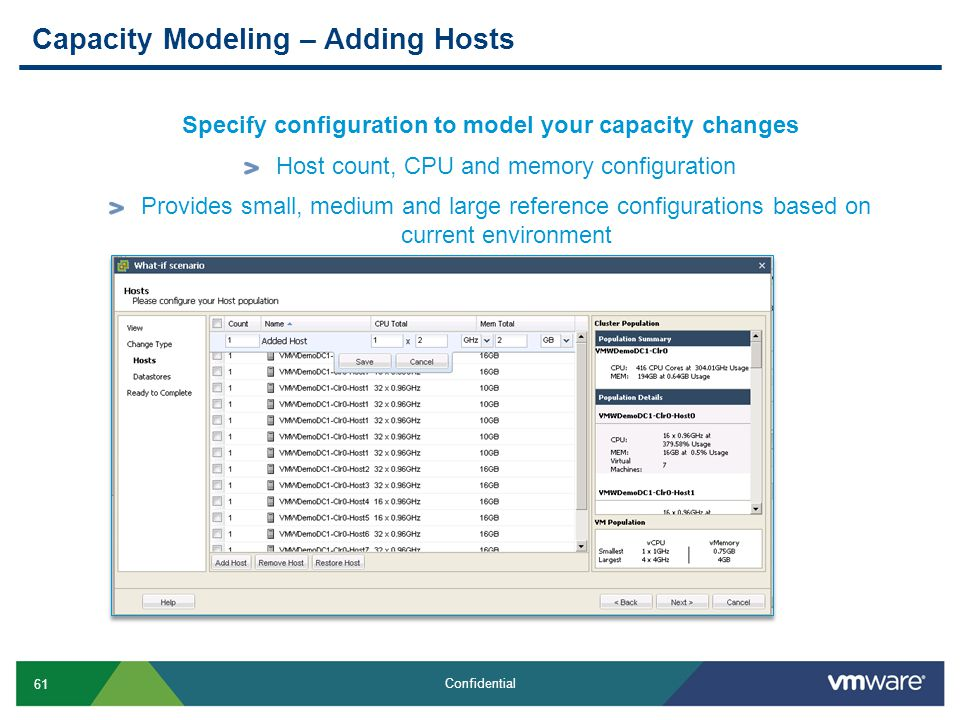 61 Confidential Capacity Modeling – Adding Hosts Specify configuration to model your capacity changes Host count, CPU and memory configuration Provide