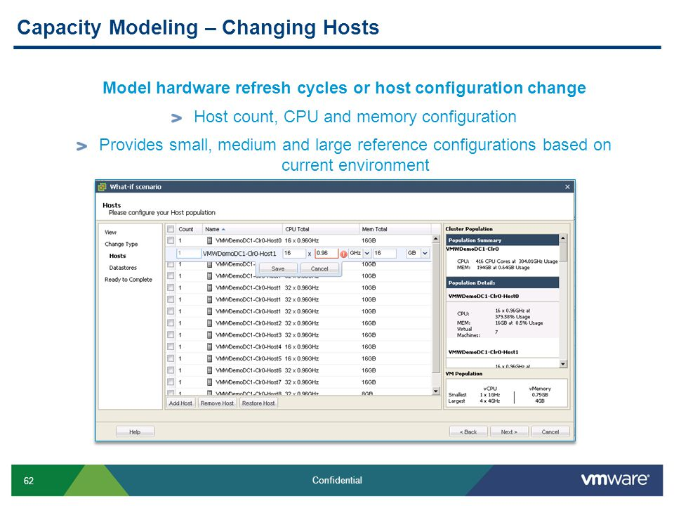 62 Confidential Capacity Modeling – Changing Hosts Model hardware refresh cycles or host configuration change Host count, CPU and memory configuration