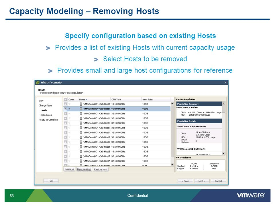 63 Confidential Capacity Modeling – Removing Hosts Specify configuration based on existing Hosts Provides a list of existing Hosts with current capaci