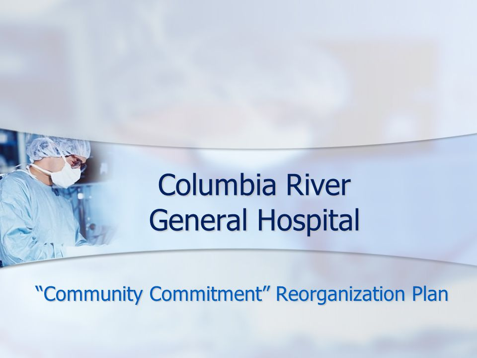Columbia River General Hospital Community Commitment Reorganization Plan