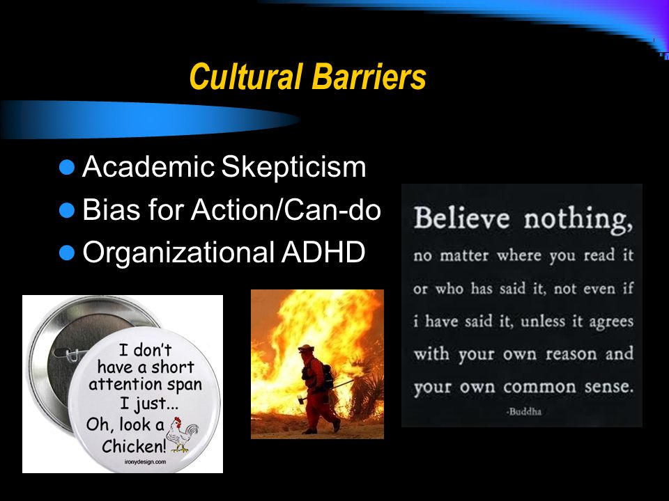 Cultural Barriers Academic Skepticism Bias for Action/Can-do Organizational ADHD