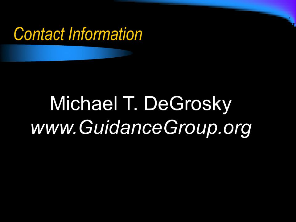 Contact Information Michael T. DeGrosky www.GuidanceGroup.org
