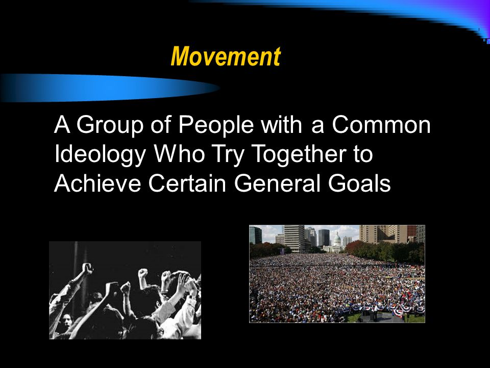 A Group of People with a Common Ideology Who Try Together to Achieve Certain General Goals Movement