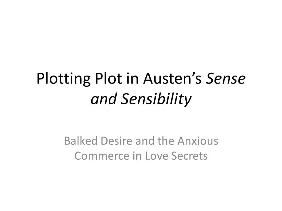 Plotting Plot in Austen's Sense and Sensibility Balked Desire and the Anxious Commerce in Love Secrets