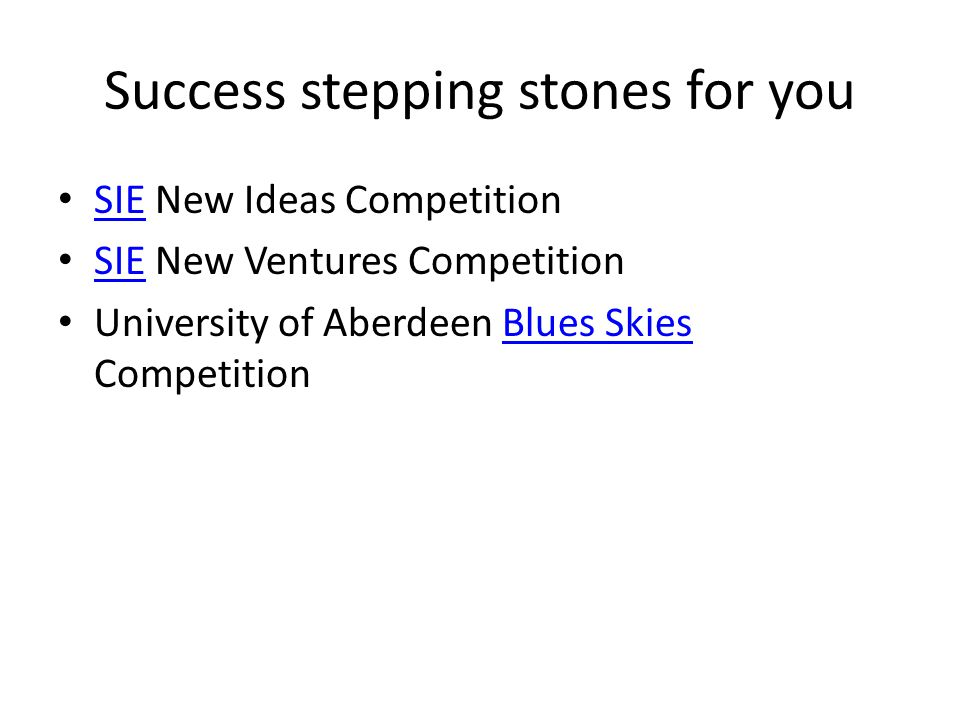 Success stepping stones for you SIE New Ideas Competition SIE SIE New Ventures Competition SIE University of Aberdeen Blues Skies CompetitionBlues Ski