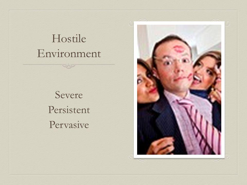 Hostile Environment Severe Persistent Pervasive