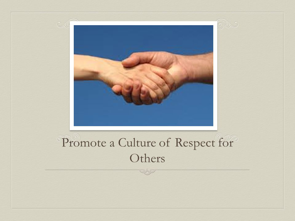 Promote a Culture of Respect for Others