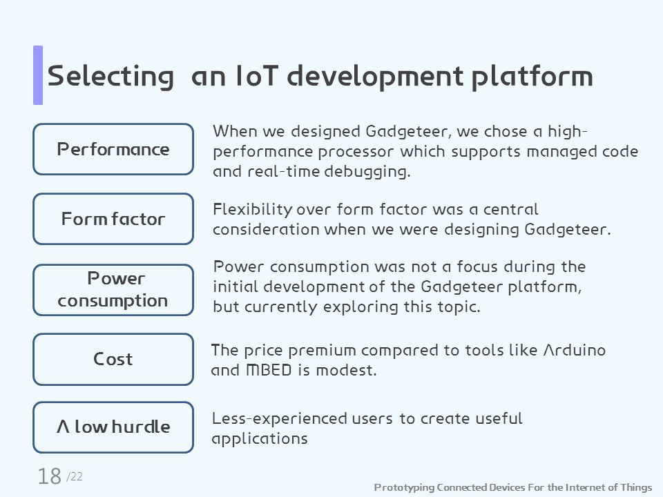 Prototyping Connected Devices For the Internet of Things Selecting an IoT development platform Power consumption was not a focus during the initial development of the Gadgeteer platform, but currently exploring this topic.