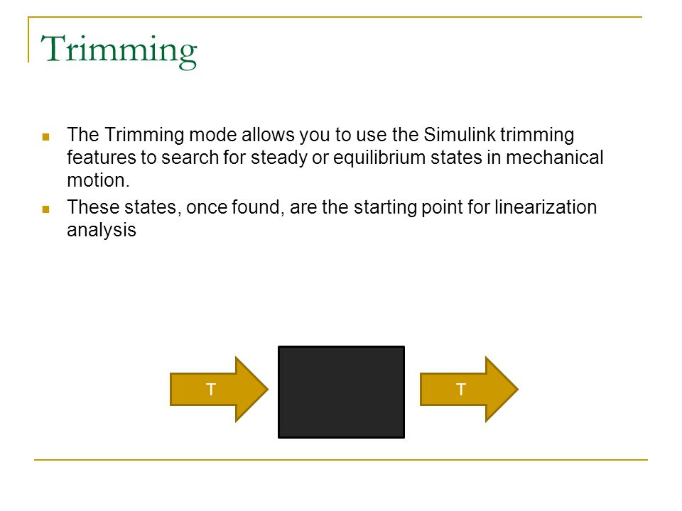 Trimming The Trimming mode allows you to use the Simulink trimming features to search for steady or equilibrium states in mechanical motion. These sta