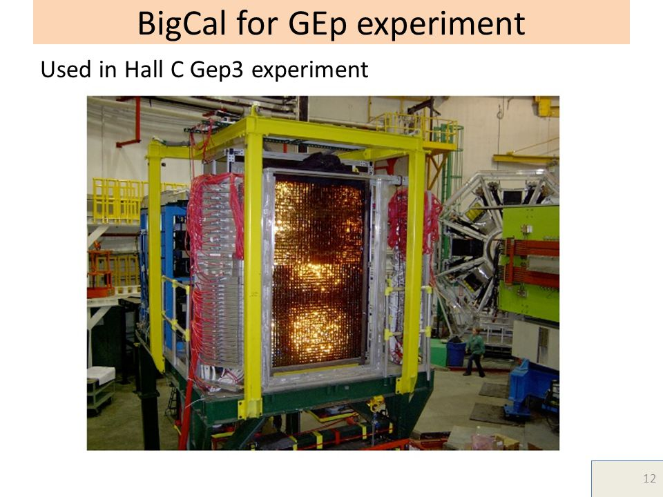 BigCal for GEp experiment Used in Hall C Gep3 experiment 12
