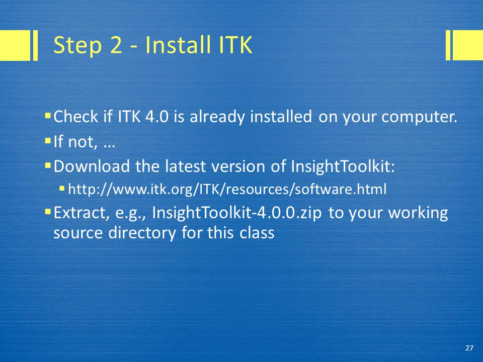 Step 2 - Install ITK  Check if ITK 4.0 is already installed on your computer.