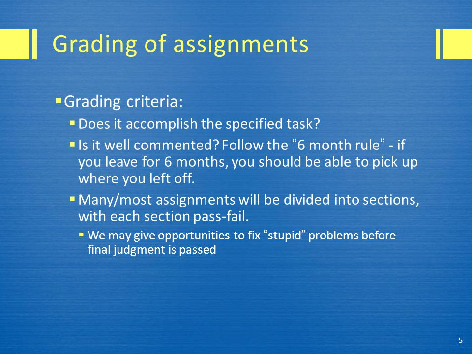 Grading of assignments  Grading criteria:  Does it accomplish the specified task.